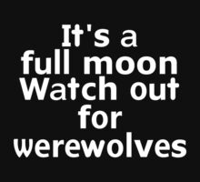 It's a full moon Watch out for werewolves by onebaretree