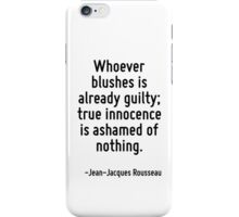 Whoever blushes is already guilty; true innocence is ashamed of nothing. iPhone Case/Skin