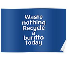Waste nothing Recycle a burrito today Poster