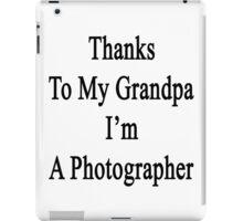 Thanks To My Grandpa I'm A Photographer  iPad Case/Skin