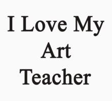 I Love My Art Teacher  by supernova23