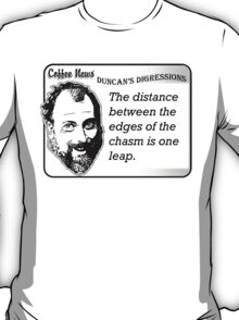 The distance between the edges of the chasm is one leap T-Shirt