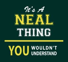 It's A NEAL thing, you wouldn't understand !! by satro