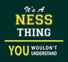 It's A NESS thing, you wouldn't understand !! by satro