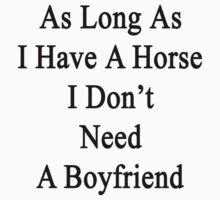 As Long As I Have a Horse I Don't Need A Boyfriend  by supernova23