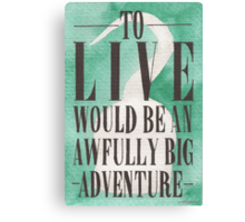 Awfully Big Adventure Canvas Print