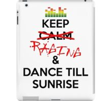 Keep RAGING & Dance till sunrise iPad Case/Skin