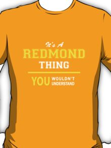 It's A REDMOND thing, you wouldn't understand !! T-Shirt