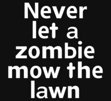 Never let a zombie mow the lawn by onebaretree