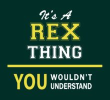 It's A REX thing, you wouldn't understand !! by satro