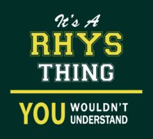 It's A RHYS thing, you wouldn't understand !! by satro