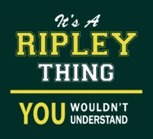 It's A RIPLEY thing, you wouldn't understand !! by satro