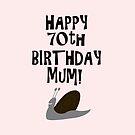 Happy 70th Birthday Mum! by funkyworm