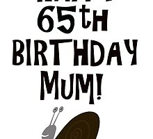 Happy 65th Birthday Mum! by funkyworm