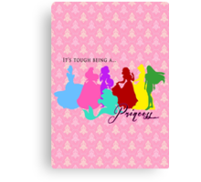 It's tough being a Princess Canvas Print