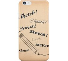 Sketch! Sketch! Sketch! iPhone Case/Skin