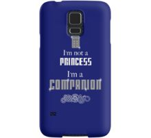 I'm Not a Princess, I'm a Companion   Doctor Who Samsung Galaxy Case/Skin