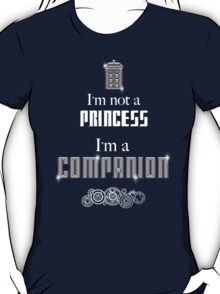 I'm Not a Princess, I'm a Companion | Doctor Who T-Shirt