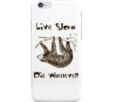 Live Slow. Die Whenever iPhone Case/Skin