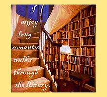 I enjoy long romantic walks through the library by Amantine