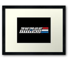 Too Bad Your Ass Got Sacked (NSFW) Framed Print