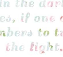 Happiness can be found, even in the darkest times, if one only remembers to turn on the light. Sticker