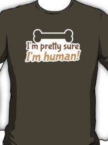 I'm pretty sure I'm human! T-Shirt