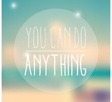 Quote, inspirational poster, typographical design, you can do anything, blurred background by BlueLela