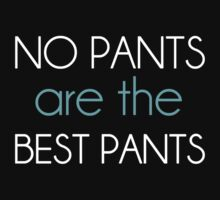 No Pants Are The Best Pants by TheShirtYurt