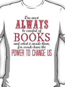 """One must always be careful of books. . ."" Tessa Quote T-Shirt"