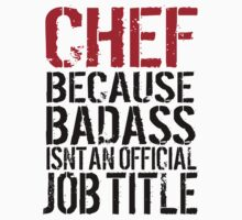 Funny 'Chef Because Badass Isn't an official Job Title' T-Shirt by Albany Retro