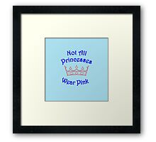 Not All Princesses Wear Pink Framed Print