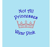 Not All Princesses Wear Pink Photographic Print