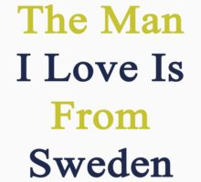 The Man I Love Is From Sweden  by supernova23