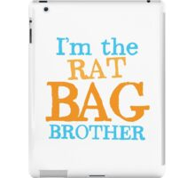 I'm the RAT BAG brother iPad Case/Skin