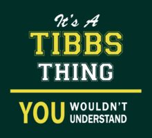 It's A TIBBS thing, you wouldn't understand !! by satro