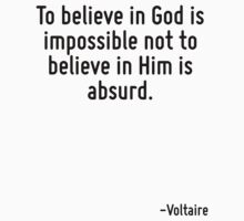 To believe in God is impossible not to believe in Him is absurd. by Quotr