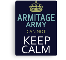 ARMITAGE ARMY can not keep calm Canvas Print