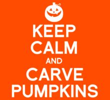 Keep Calm and Carve Pumpkins by shirtual