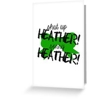Shut up Heather! (Green bow) Greeting Card