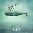dream BIG by Amanda  Cass