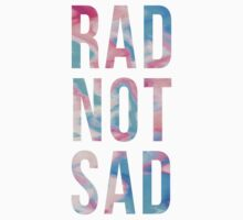 Rad Not Sad Text by shebandit