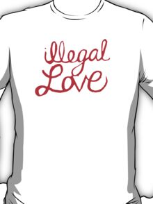 Illegal Love T-Shirt