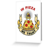 In Pizza We Trust Greeting Card