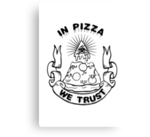 In Pizza We Trust - Black and White Version Canvas Print