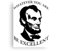 Abraham Lincoln - Whatever You Are - Be Excellent T Shirt Canvas Print