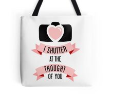 I 'Shutter' At The Thought Of You Tote Bag