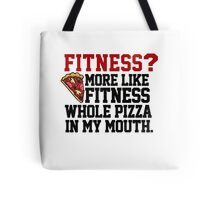 Fitness? More like fitness whole pizza in my mouth! Tote Bag