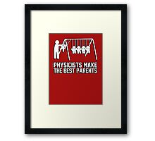 Physicists make great parents! Framed Print