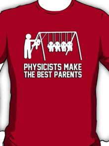 Physicists make great parents! T-Shirt